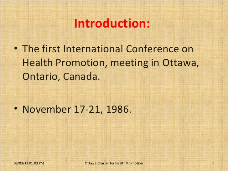 an introduction to the history of the ottawa charter for health promotion Introduction: the ottawa charter is undeniably of pivotal importance in the history of ideas associated with the establishment of health promotion there is much to applaud in a charter which responds to the need to take action on the social and economic determinants of health and which seeks to .