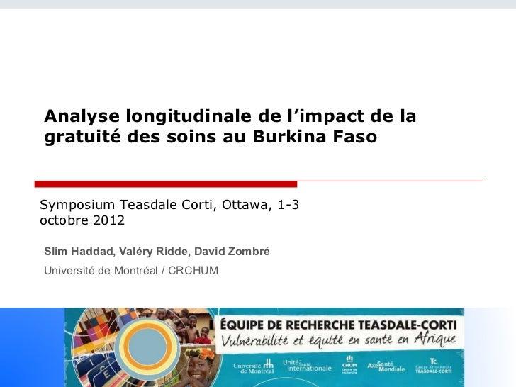 Analyse longitudinale de l'impact de lagratuité des soins au Burkina FasoSymposium Teasdale Corti, Ottawa, 1-3octobre 2012...