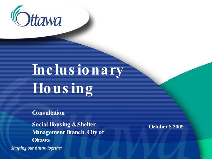 Inclusionary Housing October 8 2009 Consultation Social Housing & Shelter Management Branch, City of Ottawa