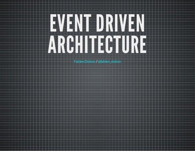 EVENT DRIVEN ARCHITECTURE Fabien Doiron / @fabien_doiron