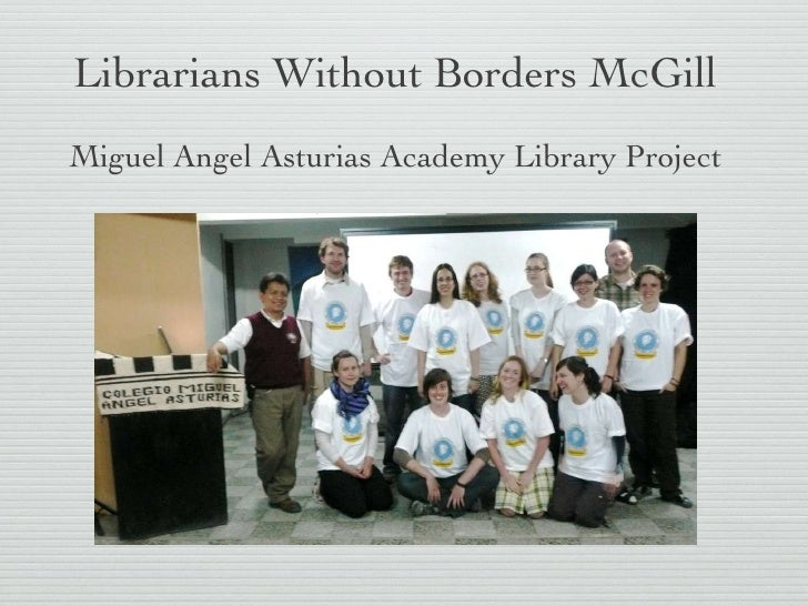 Librarians Without Borders McGill <ul><li>Miguel Angel Asturias Academy Library Project </li></ul>