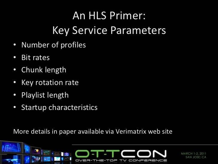 An HLS Primer: Key Service Parameters <ul><li>Number of profiles </li></ul><ul><li>Bit rates </li></ul><ul><li>Chunk lengt...