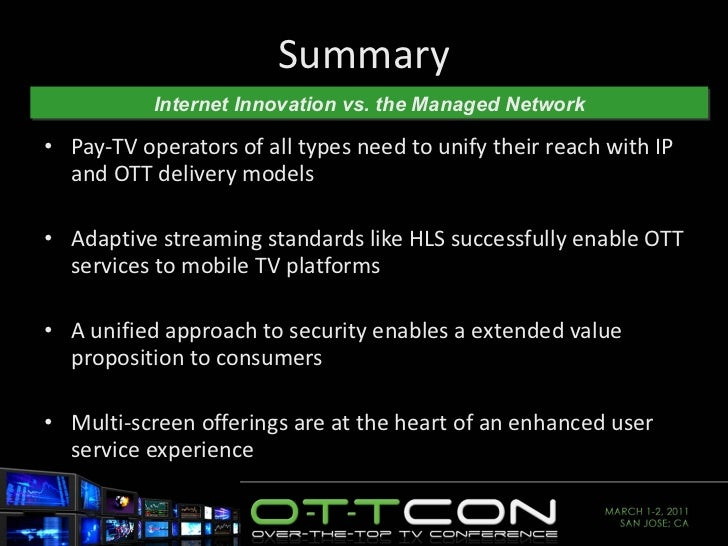 Summary <ul><li>Pay-TV operators of all types need to unify their reach with IP and OTT delivery models </li></ul><ul><li>...