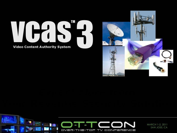 Expect More  from  Your Revenue Security Solution TM vcas 3 Video Content Authority System