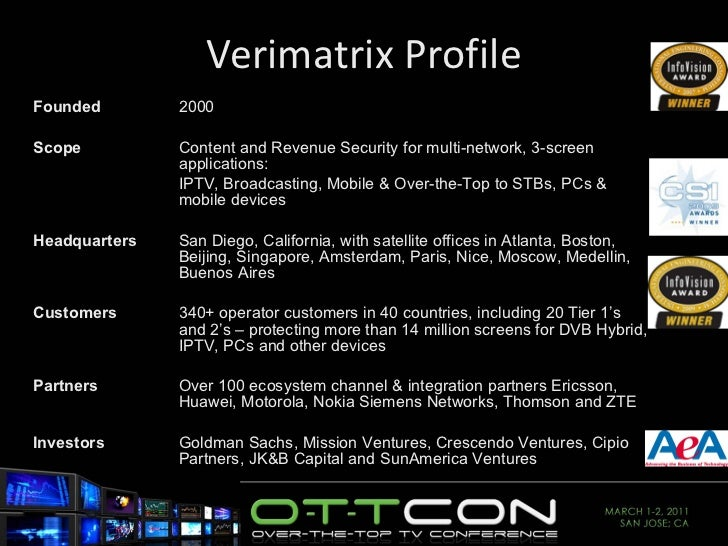 Verimatrix Profile Founded 2000 Scope Content and Revenue Security for multi-network, 3-screen applications: IPTV, Broadca...