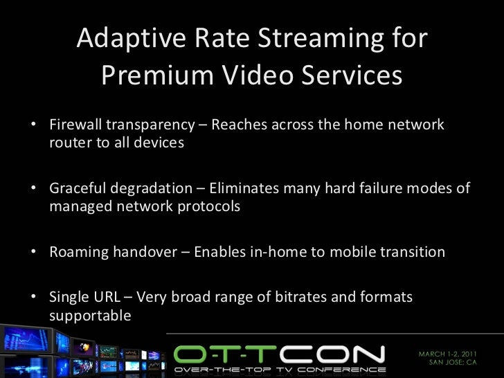 Adaptive Rate Streaming for Premium Video Services <ul><li>Firewall transparency – Reaches across the home network router ...