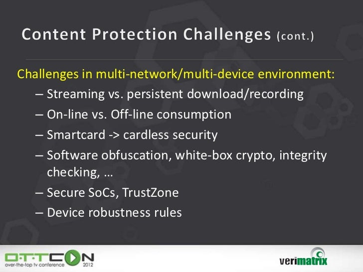 Challenges in multi-network/multi-device environment:  – Streaming vs. persistent download/recording  – On-line vs. Off-li...