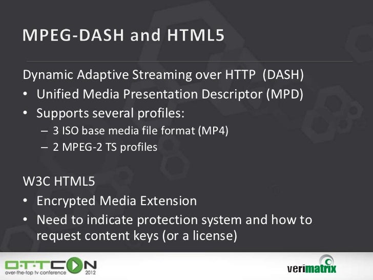 Dynamic Adaptive Streaming over HTTP (DASH)• Unified Media Presentation Descriptor (MPD)• Supports several profiles:   – 3...