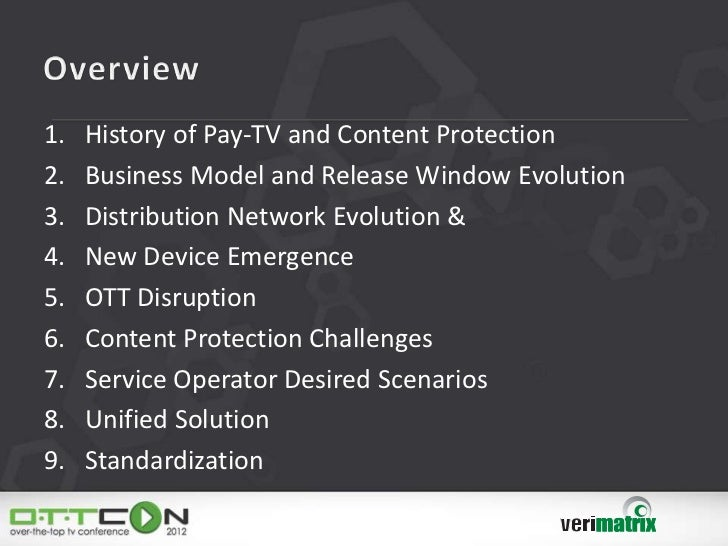 1.   History of Pay-TV and Content Protection2.   Business Model and Release Window Evolution3.   Distribution Network Evo...