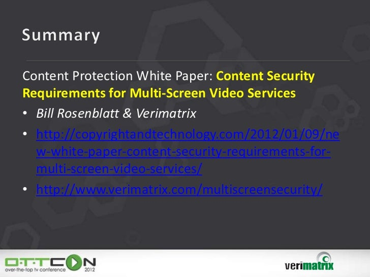 Content Protection White Paper: Content SecurityRequirements for Multi-Screen Video Services• Bill Rosenblatt & Verimatrix...