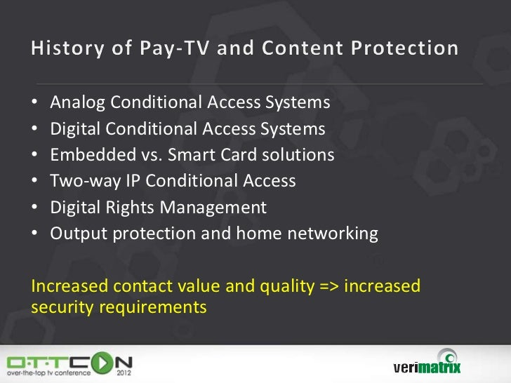 •   Analog Conditional Access Systems•   Digital Conditional Access Systems•   Embedded vs. Smart Card solutions•   Two-wa...