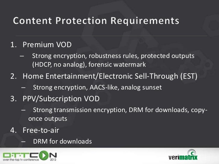 1. Premium VOD  –     Strong encryption, robustness rules, protected outputs        (HDCP, no analog), forensic watermark2...
