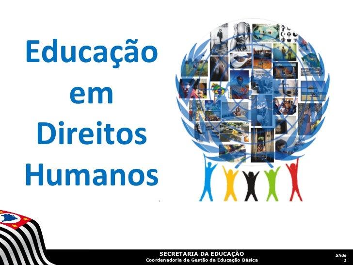 Educação   em DireitosHumanos             SECRETARIA DA EDUCAÇÃO                  Slide        Coordenadoria de Gestão da ...