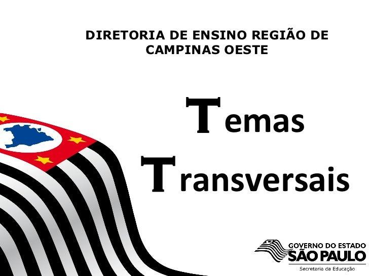 DIRETORIA DE ENSINO REGIÃO DE       CAMPINAS OESTE                   T emas      T ransversais            SECRETARIA DA ED...