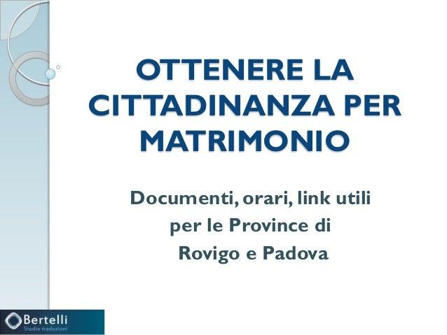 OTTENERE LACITTADINANZA PERMATRIMONIODocumenti, orari, link utiliper le Province diRovigo e Padova