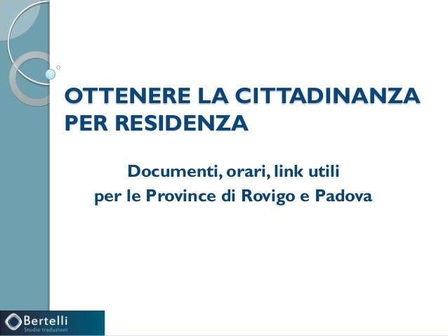 OTTENERE LA CITTADINANZAPER RESIDENZADocumenti, orari, link utiliper le Province di Rovigo e Padova