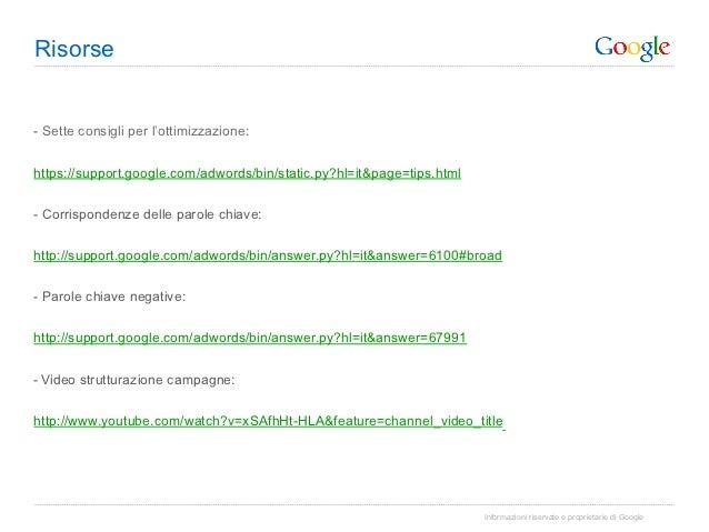 Risorse- Sette consigli per l'ottimizzazione:https://support.google.com/adwords/bin/static.py?hl=it&page=tips.html- Corr...