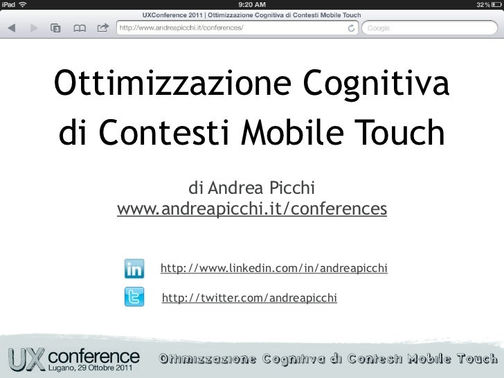 Ottimizzazione Cognitivadi Contesti Mobile Touch          di Andrea Picchi   www.andreapicchi.it/conferences        http:/...
