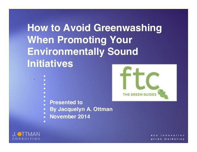 How to Avoid Greenwashing  When Promoting Your  Environmentally Sound  Initiatives  •  •  •  •  •  •  •  •  •  •  •  •  Pr...
