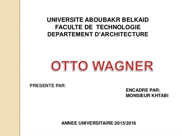 UNIVERSITE ABOUBAKR BELKAID FACULTE DE TECHNOLOGIE DEPARTEMENT D'ARCHITECTURE PRESENTE PAR: ENCADRE PAR: MONSIEUR KHTABI A...