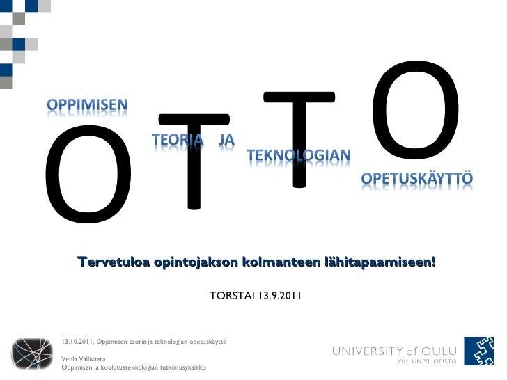 Tervetuloa opintojakson kolmanteen lähitapaamiseen! TORSTAI 13.9.2011