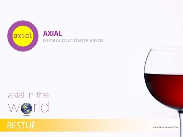 AXIAL GLOBALIZACIÓN DE VINOS © Axial Globalización de VinosBESTUÉ