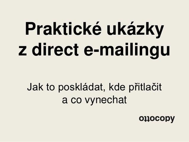 Praktické ukázkyz direct e-mailingu Jak to poskládat, kde přitlačit         a co vynechat