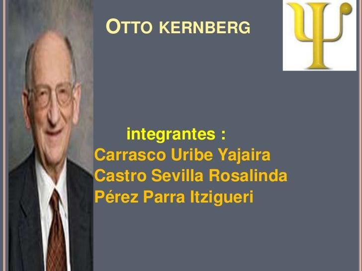 OTTO KERNBERG    integrantes :Carrasco Uribe YajairaCastro Sevilla RosalindaPérez Parra Itzigueri