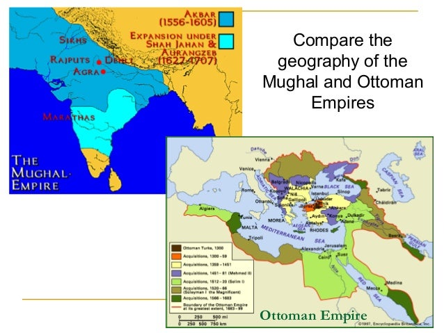 compare and contrast ottoman and mughal Compare and contrast the three islamic empires: ottoman, safavid, and mughal chronicle the empires from their rise to - answered by a verified writer.
