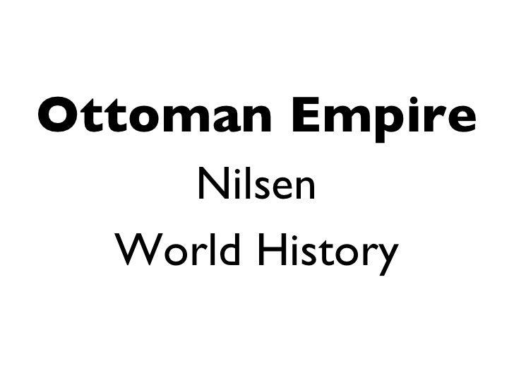 <ul><li>Ottoman Empire </li></ul><ul><li>Nilsen </li></ul><ul><li>World History </li></ul>