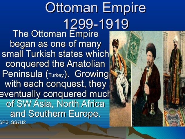 Ottoman EmpireOttoman Empire 1299-19191299-1919 The Ottoman EmpireThe Ottoman Empire began as one of manybegan as one of m...