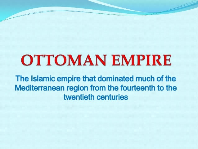 The Islamic empire that dominated much of the Mediterranean region from the fourteenth to the twentieth centuries