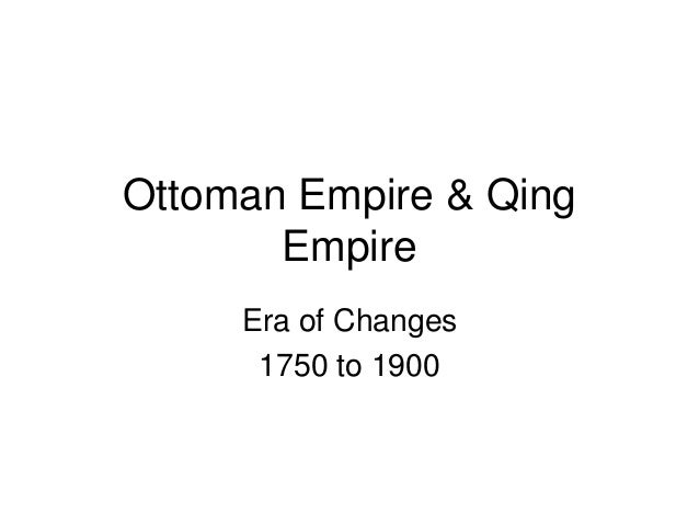 ottoman empire vs qing china The main difference, aside from the geographical location already noted, was the  attitude towards foreigners the ottomans were keenly.