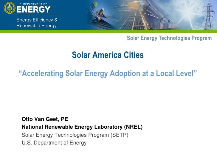 """Solar America Cities""""Accelerating Solar Energy Adoption at a Local Level""""<br />Otto Van Geet, PE<br />National Renewable E..."""