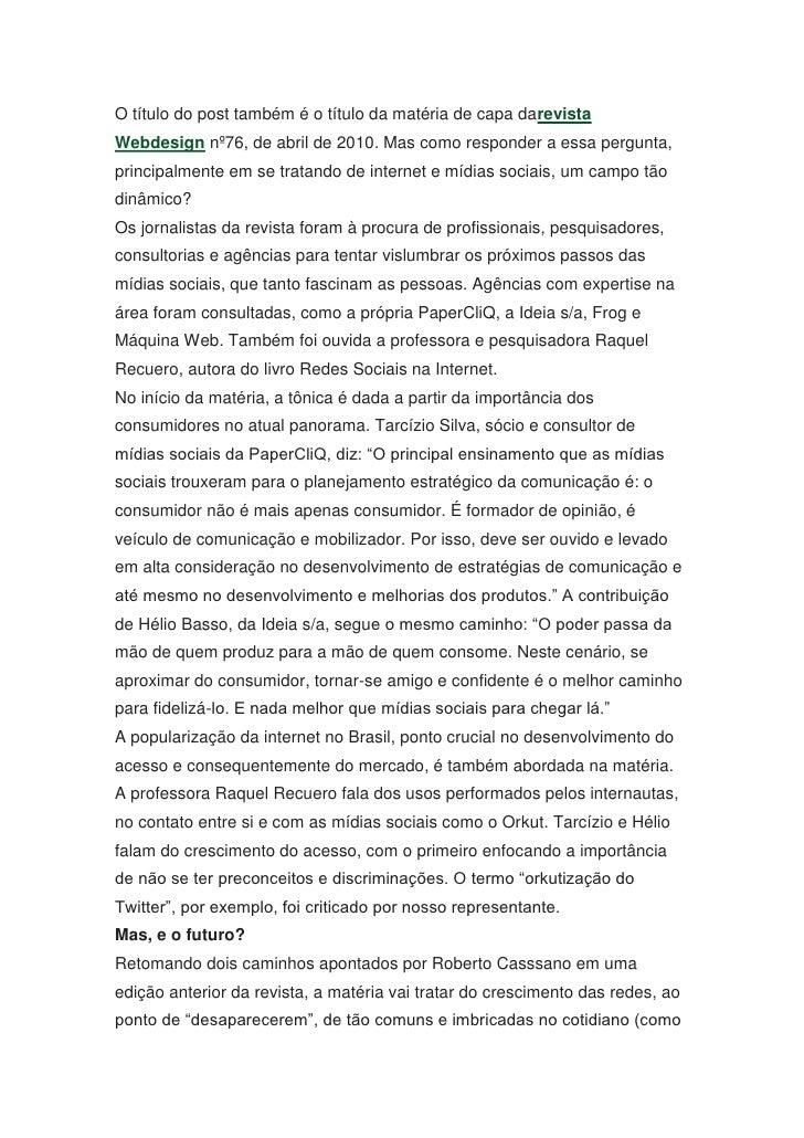 O título do post também é o título da matéria de capa darevista Webdesignnº76, de abril de 2010. Mas como responder a ess...