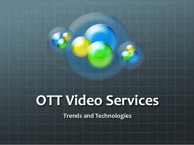 OTT  Video  Services   Trends  and  Technologies