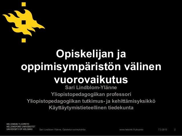 www.helsinki.fi/yliopisto Opiskelijan ja oppimisympäristön välinen vuorovaikutus Sari Lindblom-Ylänne Yliopistopedagogiika...