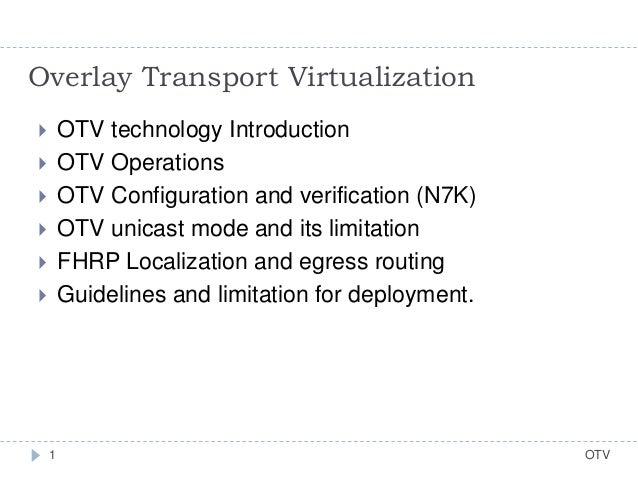 OTV1  OTV technology Introduction  OTV Operations  OTV Configuration and verification (N7K)  OTV unicast mode and its ...