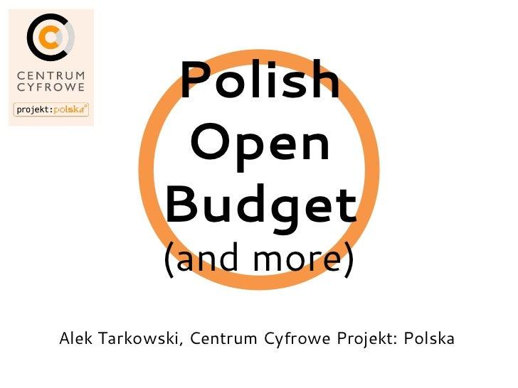 Polish             Open            Budget            (and more)Alek Tarkowski, Centrum Cyfrowe Projekt: Polska