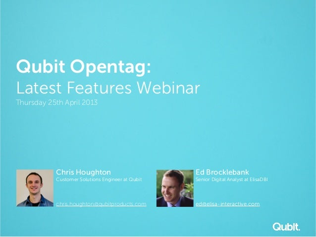 Qubit Opentag:Latest Features WebinarThursday 25th April 2013Chris HoughtonCustomer Solutions Engineer at Qubitchris.hough...