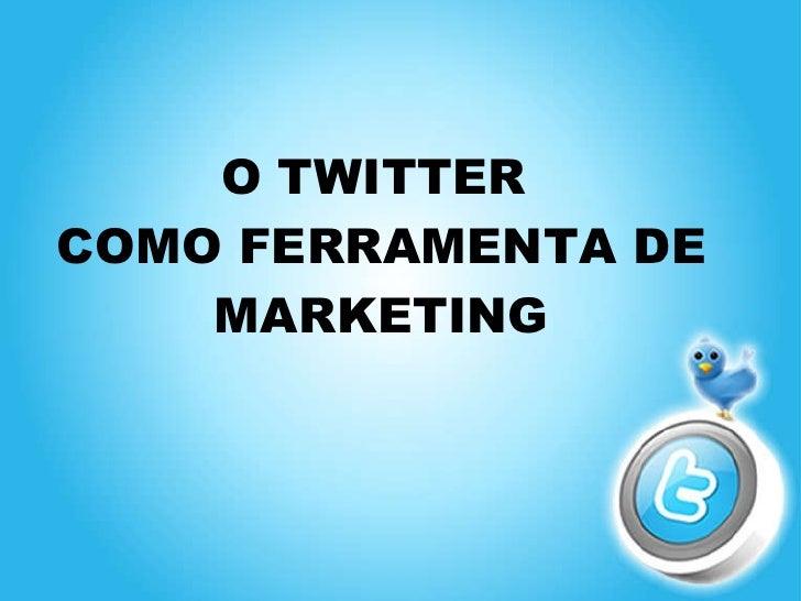 O TWITTER  COMO FERRAMENTA DE MARKETING