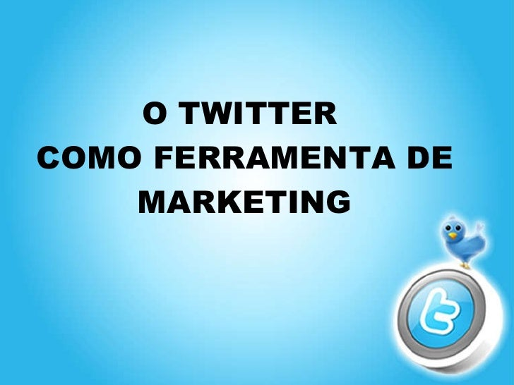O TWITTER  COMO FERRAMENTA DE MARKETING