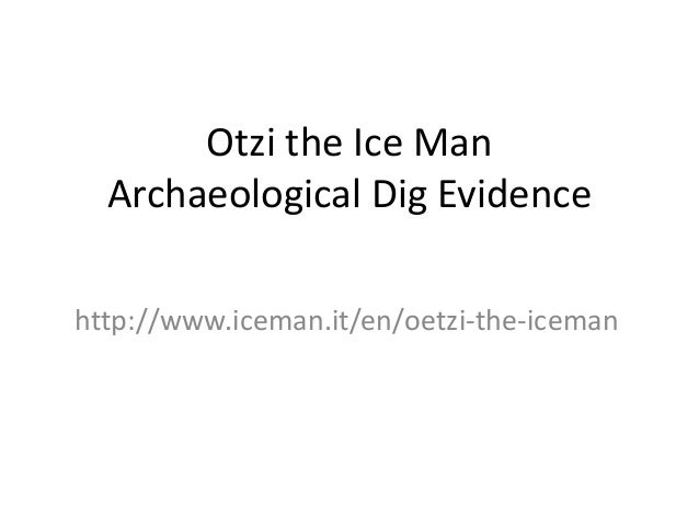 Otzi the Ice Man Archaeological Dig Evidence http://www.iceman.it/en/oetzi-the-iceman