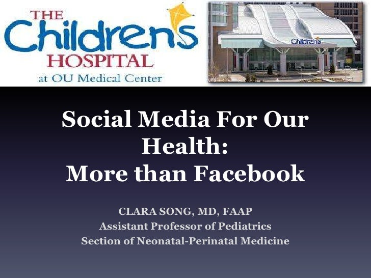 Social Media For Our Health: More than Facebook <br />CLARA SONG, MD, FAAP<br />Assistant Professor of Pediatrics<br />Sec...