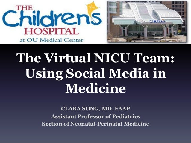The Virtual NICU Team: Using Social Media in Medicine CLARA SONG, MD, FAAP Assistant Professor of Pediatrics Section of Ne...
