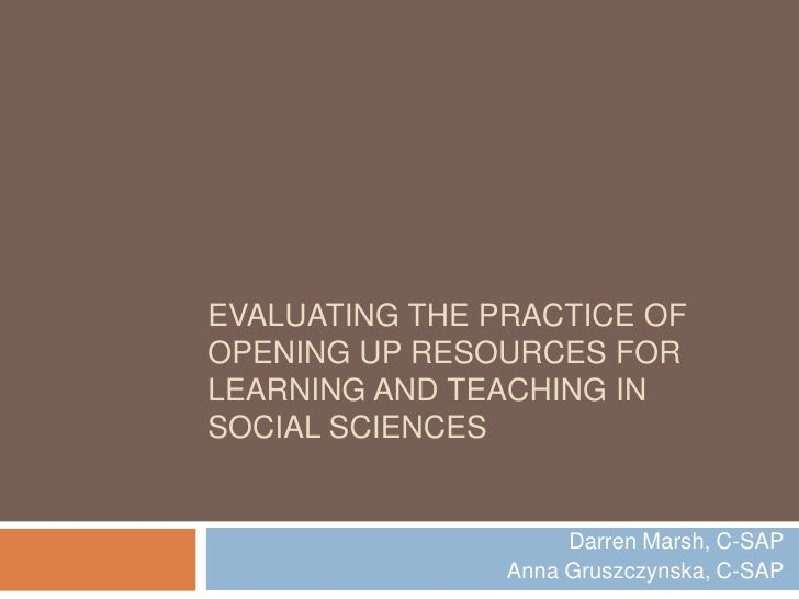 Evaluating the practice of opening up resources for learning and teaching in social sciences <br />Darren Marsh, C-SAP<br ...