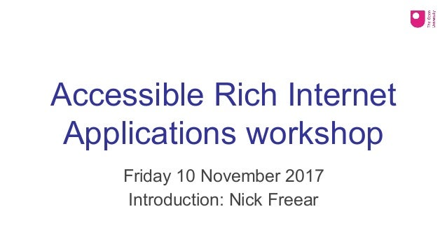 Accessible Rich Internet Applications workshop Friday 10 November 2017 Introduction: Nick Freear