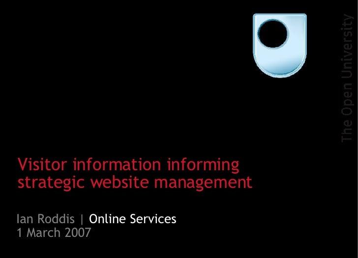 Ian Roddis |  Online Services   1 March 2007 Visitor information informing strategic website management