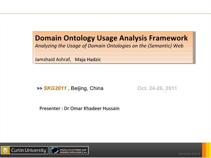 Domain Ontology Usage Analysis Framework  Analyzing the Usage of Domain Ontologies on the (Semantic) Web Jamshaid Ashraf, ...