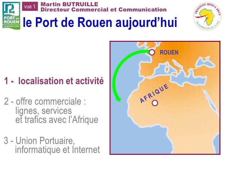 vue 1 Martin BUTRUILLE             Directeur Commercial et Communication       le Port de Rouen aujourd'hui               ...